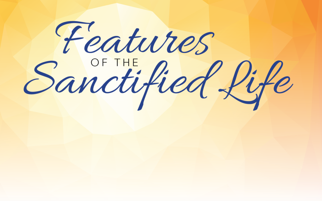 Features of the Sanctified Life