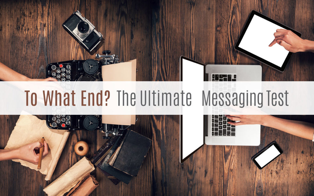 To What End? The Ultimate Messaging Test