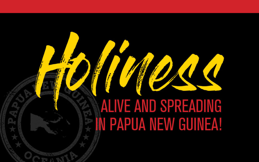Holiness: Alive and Spreading  in PNG!
