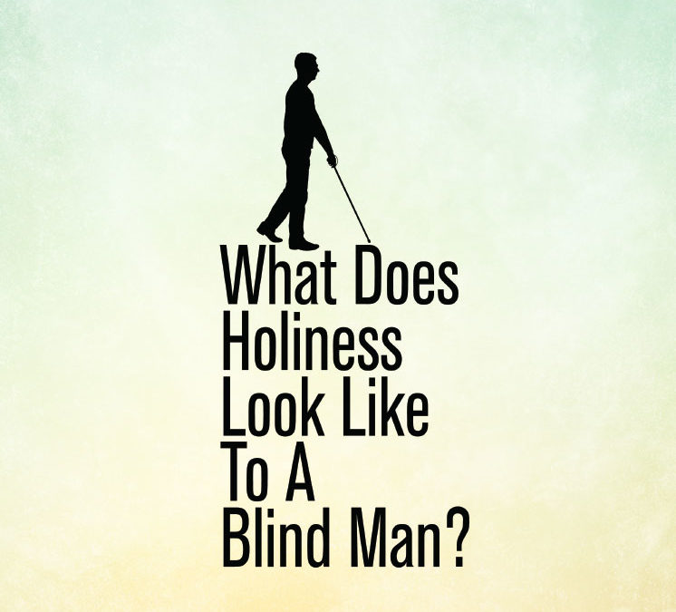 What Does Holiness Look Like To A Blind Man