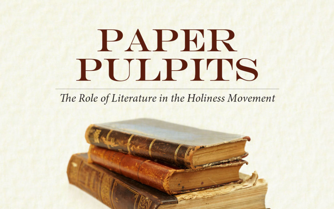 Paper Pulpits: The Role of Literature in the Holiness Movement