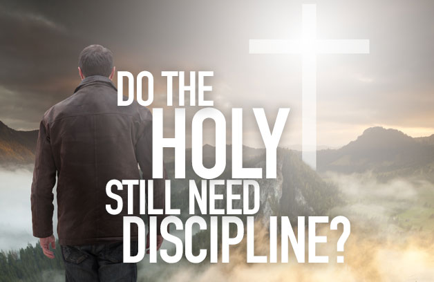 Do The Holy Still Need Discipline?
