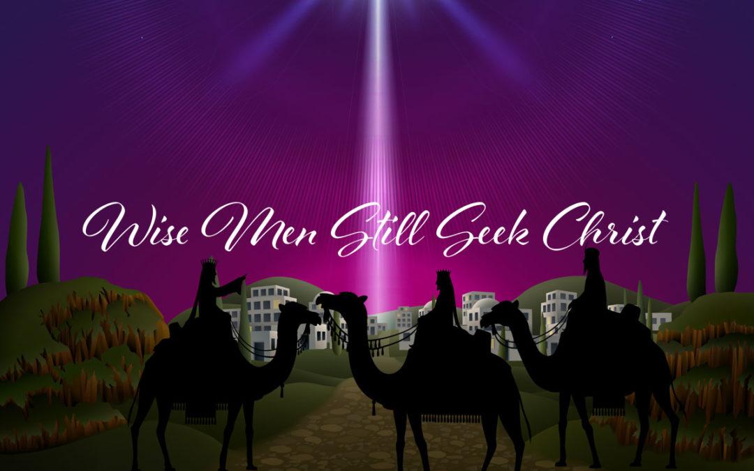 Wise Men Still Seek Christ