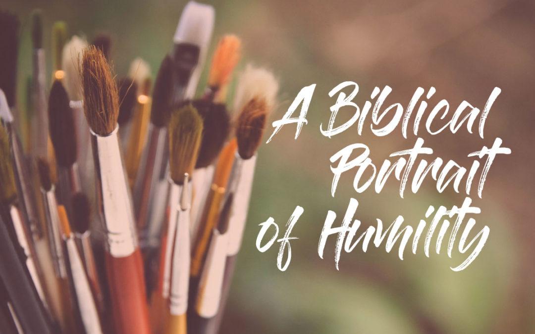 A Biblical Portrait of Humility
