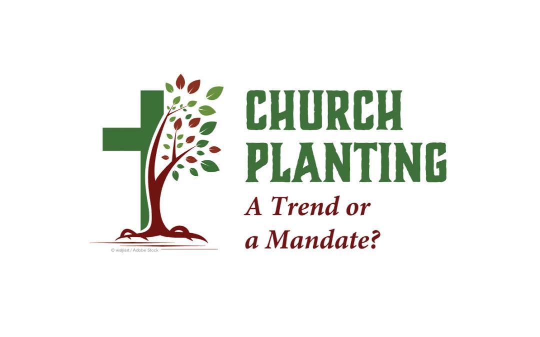 Church Planting: A Trend or a Mandate?
